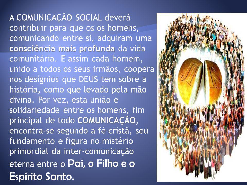 A COMUNICAÇÃO SOCIAL deverá contribuir para que os os homens, comunicando entre si, adquiram uma consciência mais profunda da vida comunitária.