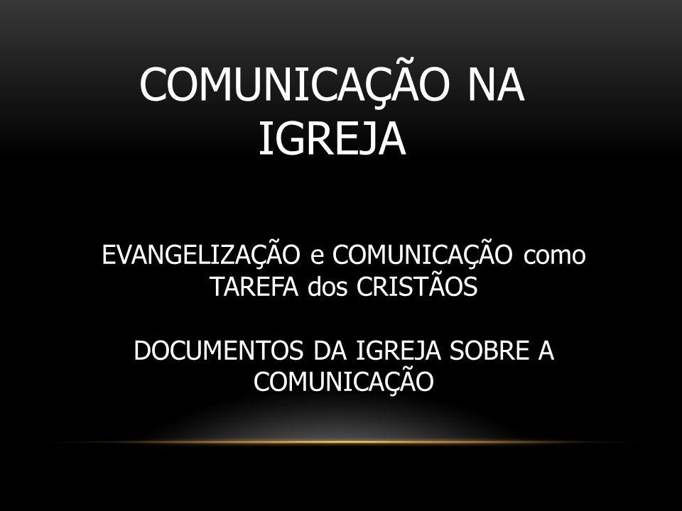 COMUNICAÇÃO NA IGREJA EVANGELIZAÇÃO e COMUNICAÇÃO como TAREFA dos CRISTÃOS.