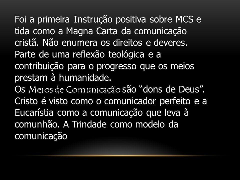 Foi a primeira Instrução positiva sobre MCS e tida como a Magna Carta da comunicação cristã. Não enumera os direitos e deveres. Parte de uma reflexão teológica e a contribuição para o progresso que os meios prestam à humanidade.