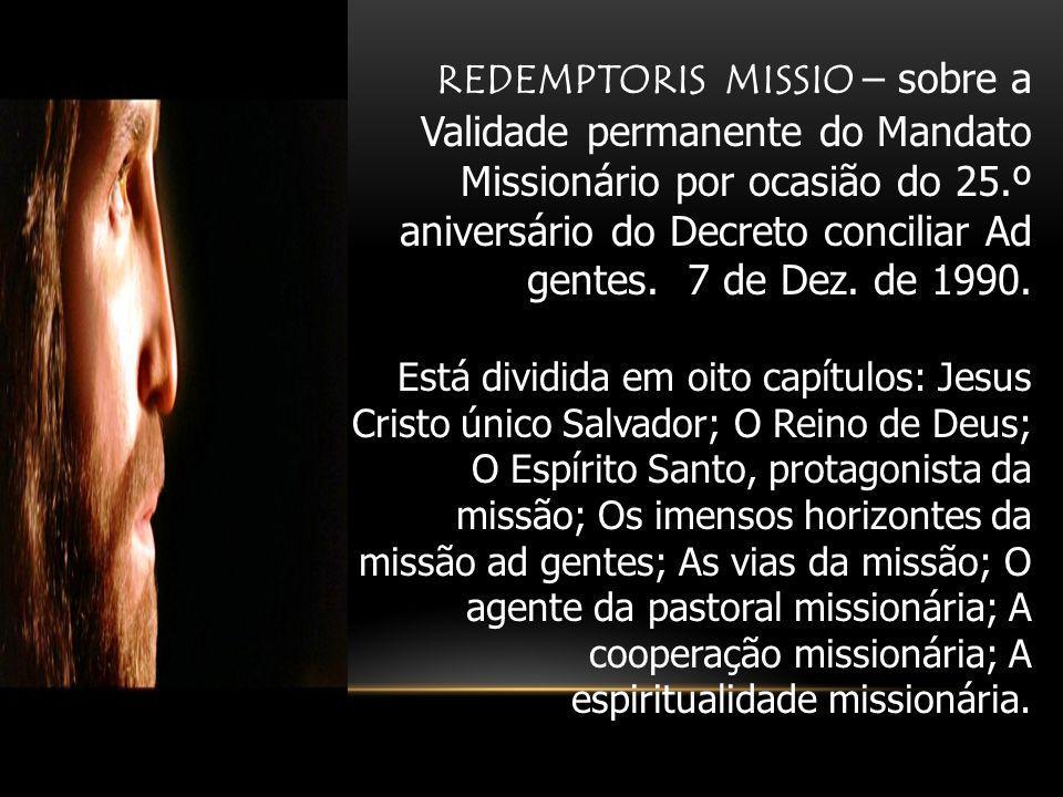 REDEMPTORIS MISSIO – sobre a Validade permanente do Mandato Missionário por ocasião do 25.º aniversário do Decreto conciliar Ad gentes. 7 de Dez.