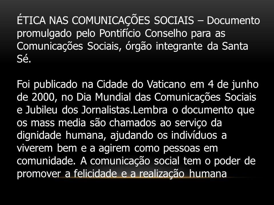 ÉTICA NAS COMUNICAÇÕES SOCIAIS – Documento promulgado pelo Pontifício Conselho para as Comunicações Sociais, órgão integrante da Santa Sé.