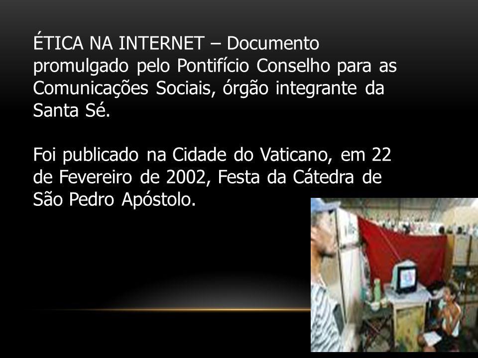 ÉTICA NA INTERNET – Documento promulgado pelo Pontifício Conselho para as Comunicações Sociais, órgão integrante da Santa Sé.