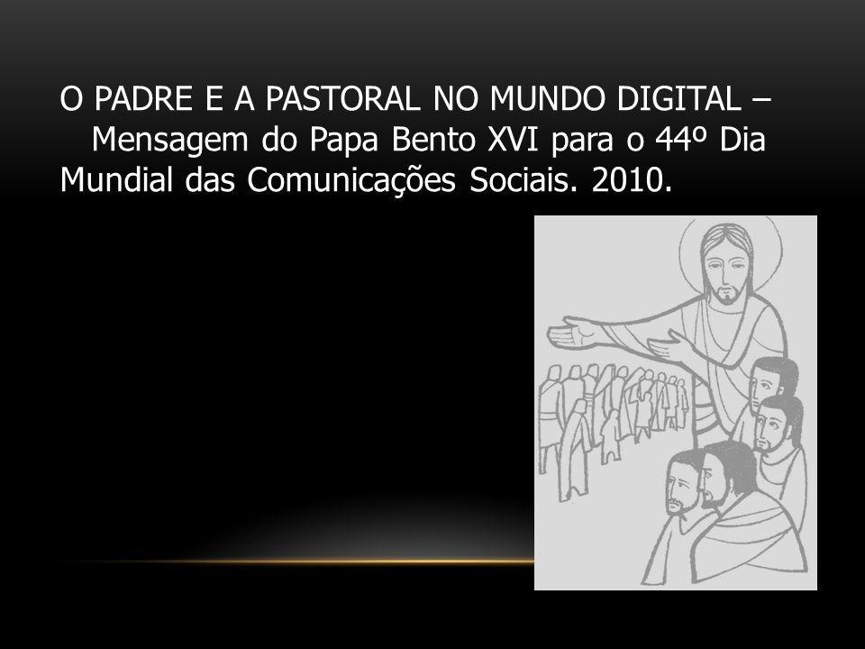 O PADRE E A PASTORAL NO MUNDO DIGITAL – Mensagem do Papa Bento XVI para o 44º Dia Mundial das Comunicações Sociais.