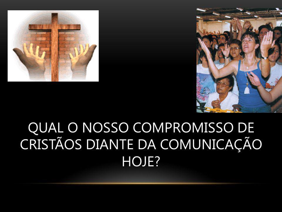 QUAL O NOSSO COMPROMISSO DE CRISTÃOS DIANTE DA COMUNICAÇÃO HOJE