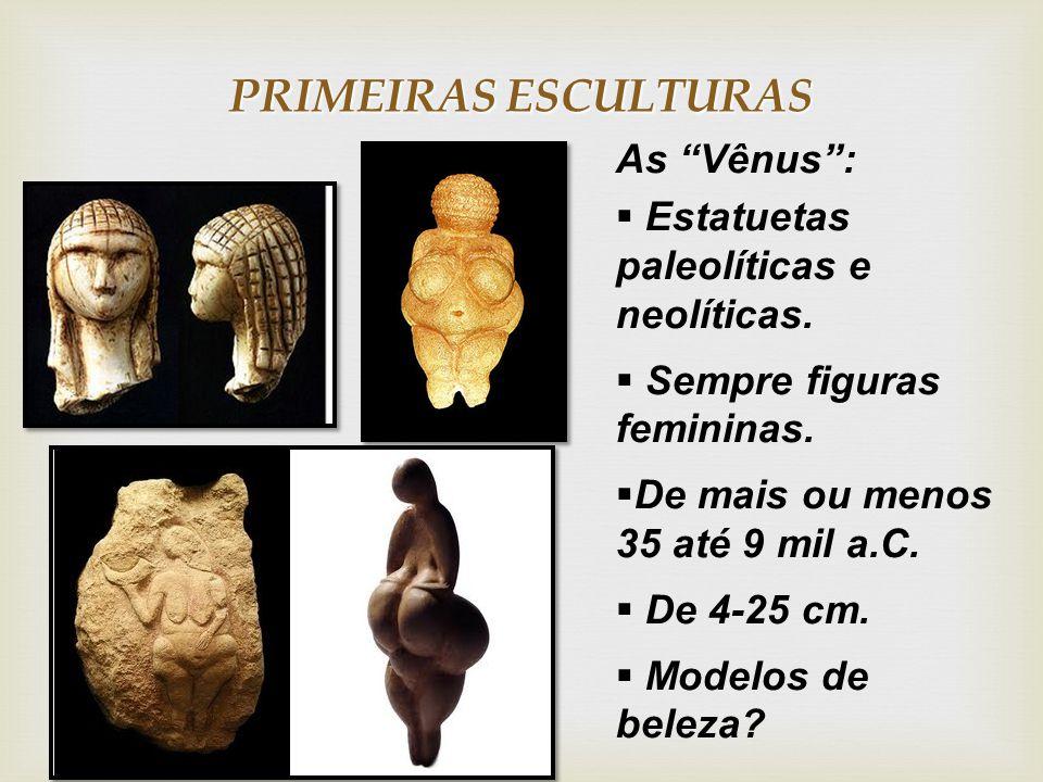 PRIMEIRAS ESCULTURAS As Vênus : Estatuetas paleolíticas e neolíticas.