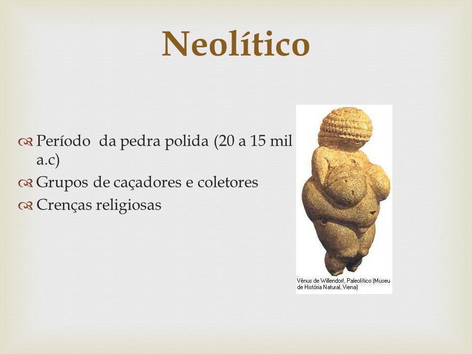 Neolítico Período da pedra polida (20 a 15 mil a.c)