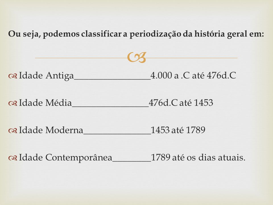Idade Antiga________________4.000 a .C até 476d.C