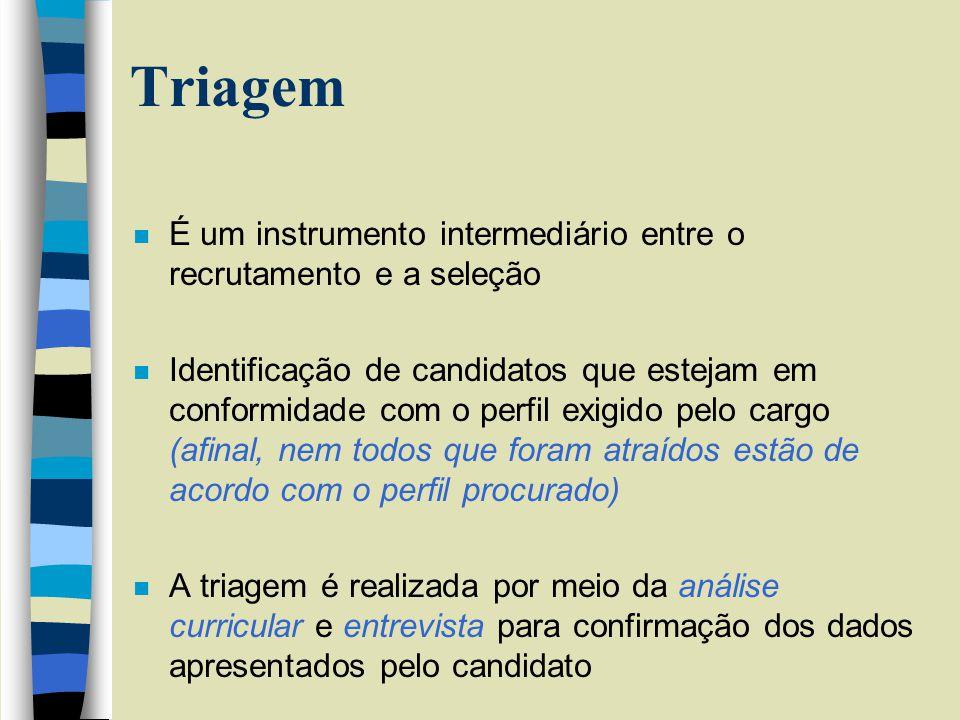 Triagem É um instrumento intermediário entre o recrutamento e a seleção.