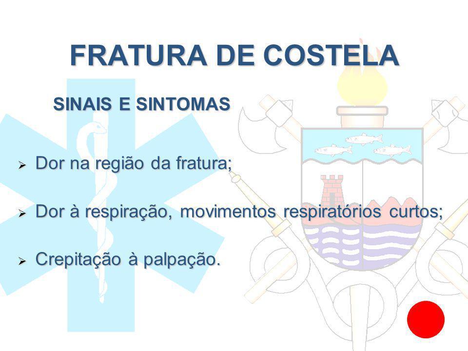 FRATURA DE COSTELA SINAIS E SINTOMAS Dor na região da fratura;