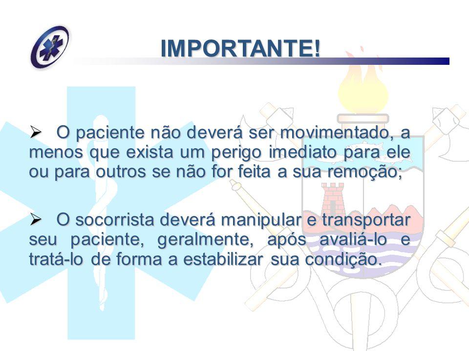 IMPORTANTE! O paciente não deverá ser movimentado, a menos que exista um perigo imediato para ele ou para outros se não for feita a sua remoção;