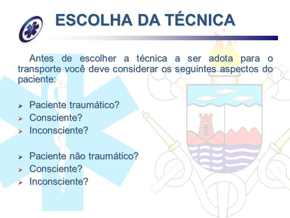 ESCOLHA DA TÉCNICA Antes de escolher a técnica a ser adota para o transporte você deve considerar os seguintes aspectos do paciente: