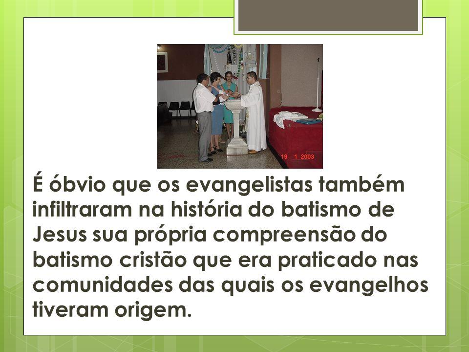 É óbvio que os evangelistas também infiltraram na história do batismo de Jesus sua própria compreensão do batismo cristão que era praticado nas comunidades das quais os evangelhos tiveram origem.