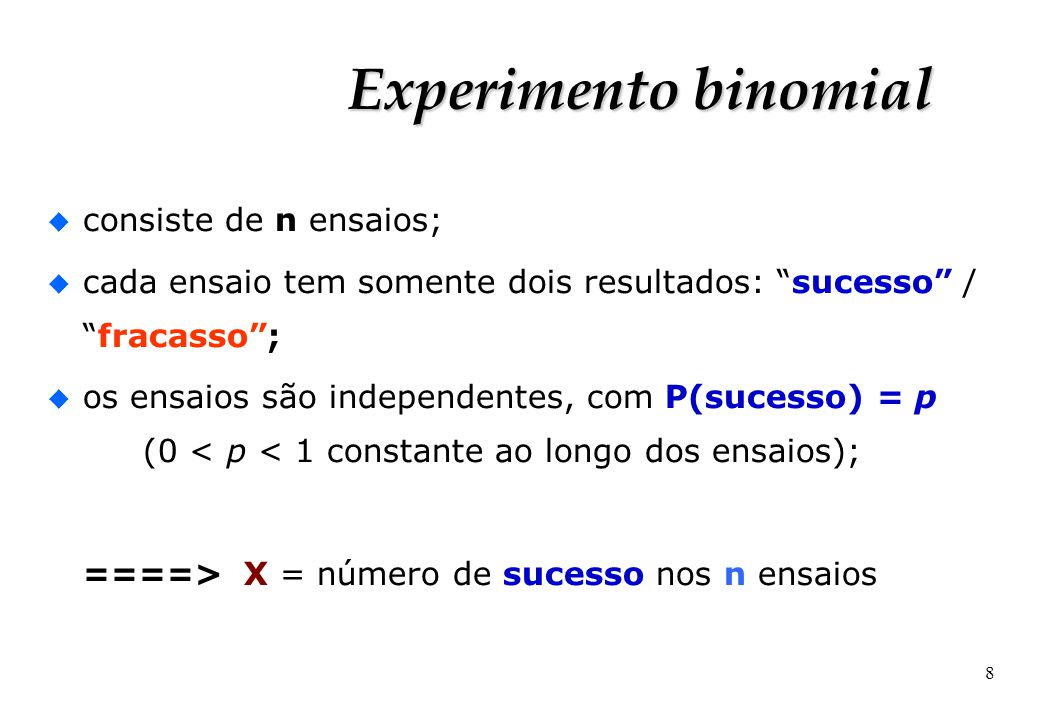 Experimento binomial consiste de n ensaios;