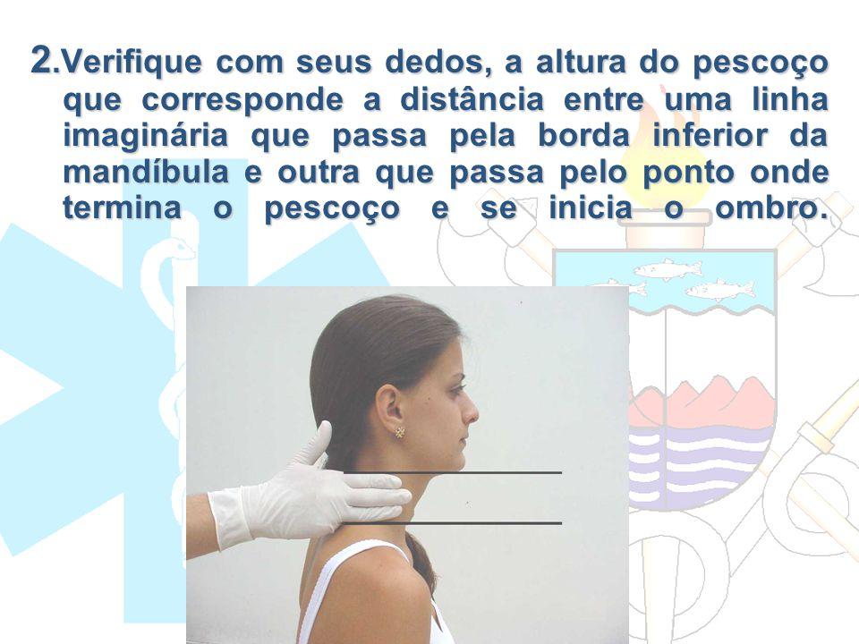 2.Verifique com seus dedos, a altura do pescoço que corresponde a distância entre uma linha imaginária que passa pela borda inferior da mandíbula e outra que passa pelo ponto onde termina o pescoço e se inicia o ombro.