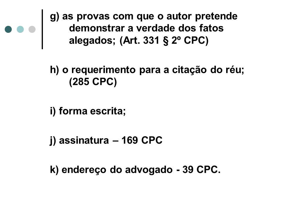g) as provas com que o autor pretende demonstrar a verdade dos fatos alegados; (Art. 331 § 2º CPC)