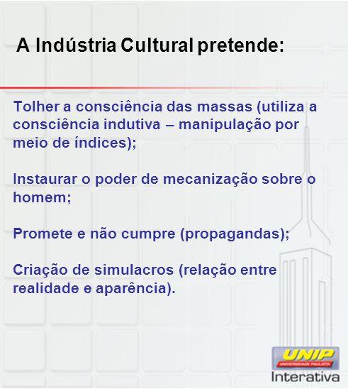 A Indústria Cultural pretende:
