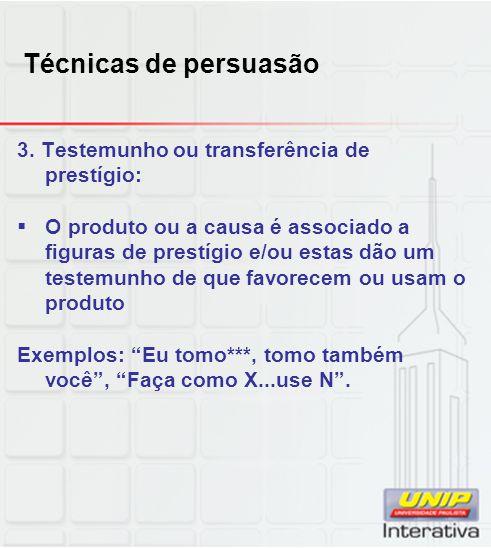 Técnicas de persuasão 3. Testemunho ou transferência de prestígio: