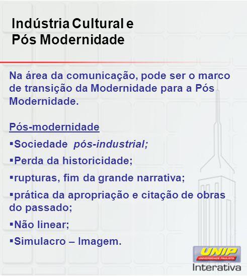 Indústria Cultural e Pós Modernidade