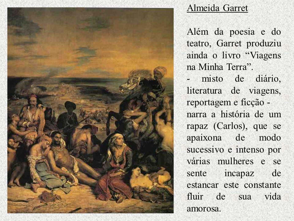 Almeida Garret Além da poesia e do teatro, Garret produziu ainda o livro Viagens na Minha Terra .