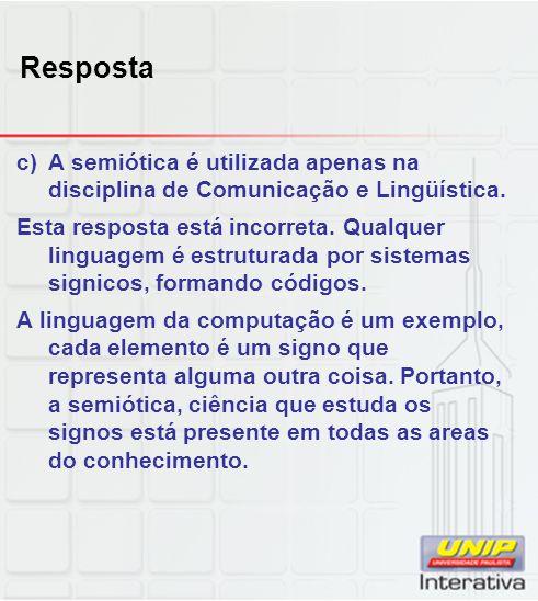 Resposta A semiótica é utilizada apenas na disciplina de Comunicação e Lingüística.