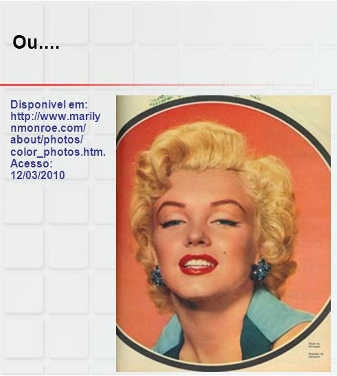 Ou.... Disponivel em: http://www.marily nmonroe.com/ about/photos/