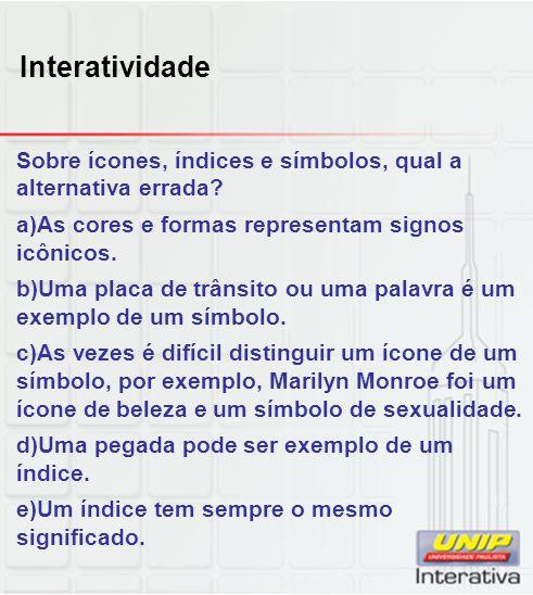 Interatividade Sobre ícones, índices e símbolos, qual a alternativa errada As cores e formas representam signos icônicos.