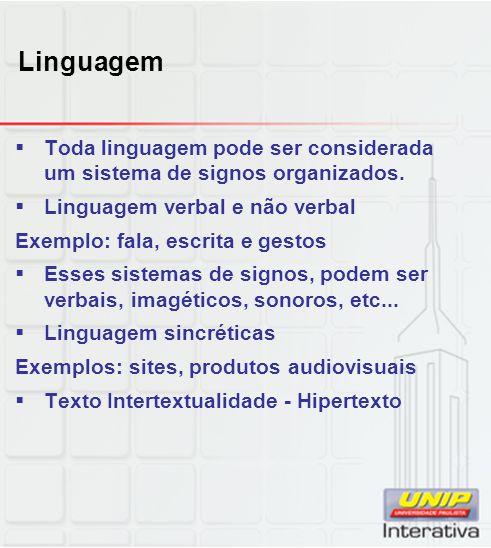 Linguagem Toda linguagem pode ser considerada um sistema de signos organizados. Linguagem verbal e não verbal.