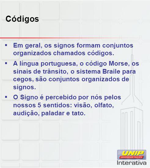 Códigos Em geral, os signos formam conjuntos organizados chamados códigos.