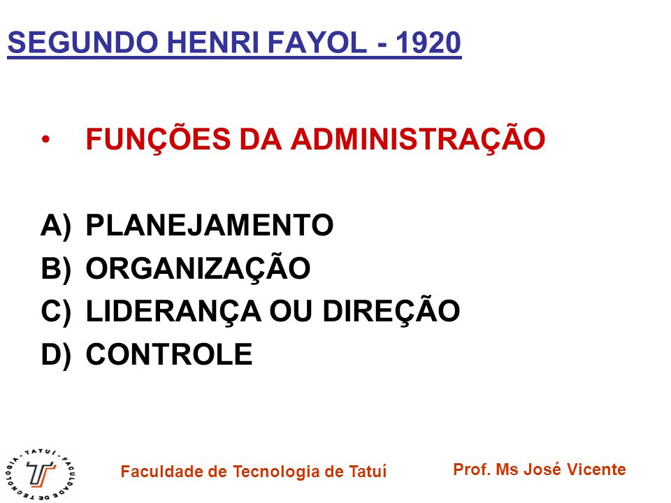 SEGUNDO HENRI FAYOL - 1920 FUNÇÕES DA ADMINISTRAÇÃO. PLANEJAMENTO. ORGANIZAÇÃO. LIDERANÇA OU DIREÇÃO.