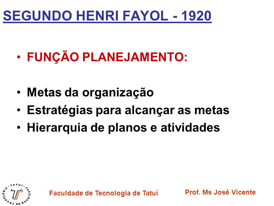 SEGUNDO HENRI FAYOL - 1920 FUNÇÃO PLANEJAMENTO: Metas da organização