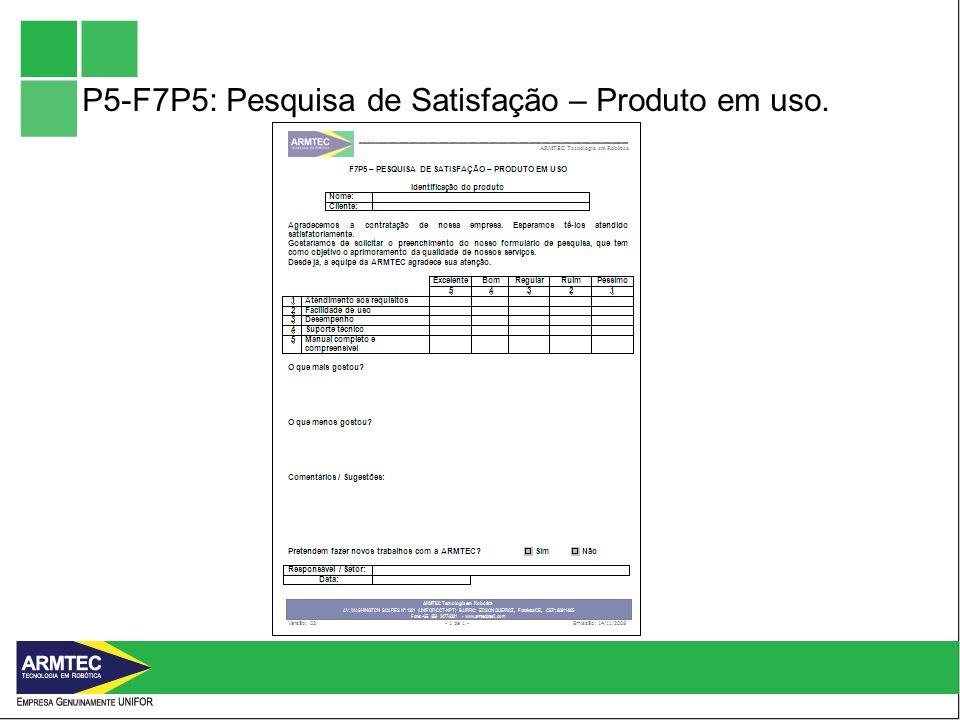 P5-F7P5: Pesquisa de Satisfação – Produto em uso.