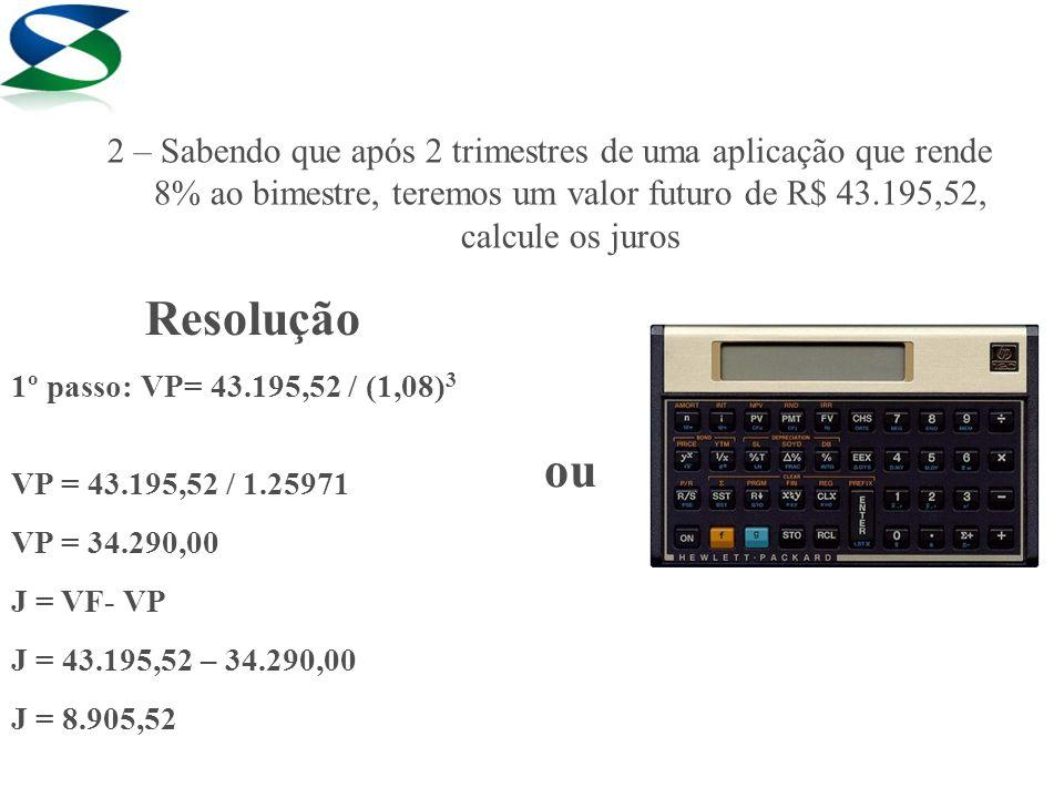 2 – Sabendo que após 2 trimestres de uma aplicação que rende 8% ao bimestre, teremos um valor futuro de R$ 43.195,52, calcule os juros