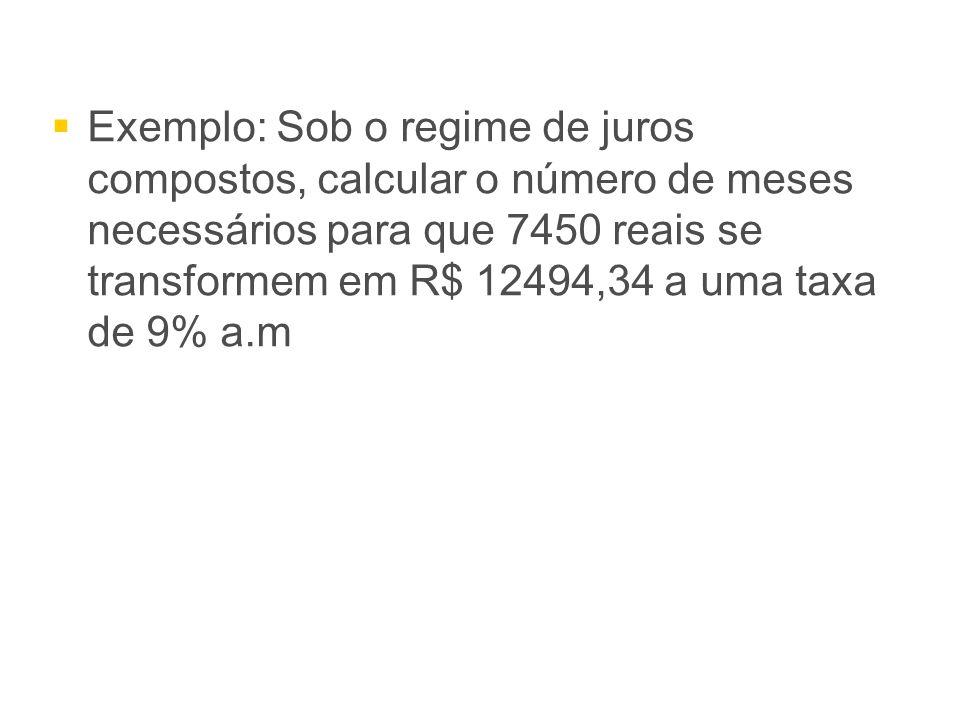 Exemplo: Sob o regime de juros compostos, calcular o número de meses necessários para que 7450 reais se transformem em R$ 12494,34 a uma taxa de 9% a.m