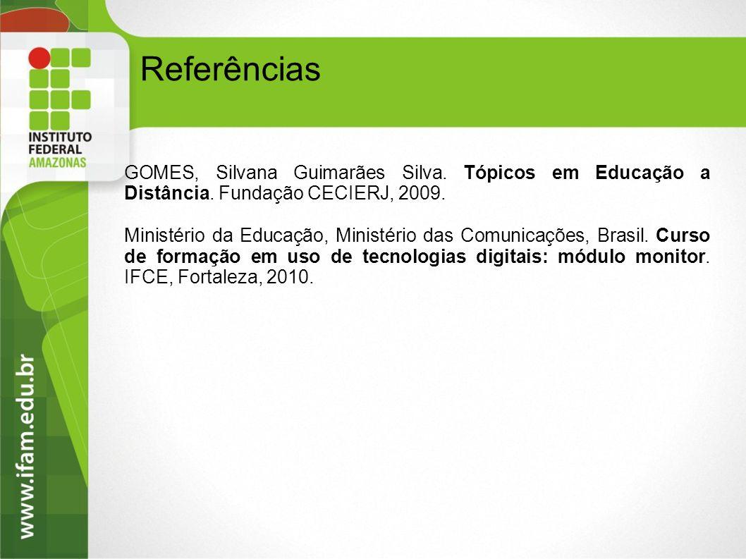 Referências GOMES, Silvana Guimarães Silva. Tópicos em Educação a Distância. Fundação CECIERJ, 2009.
