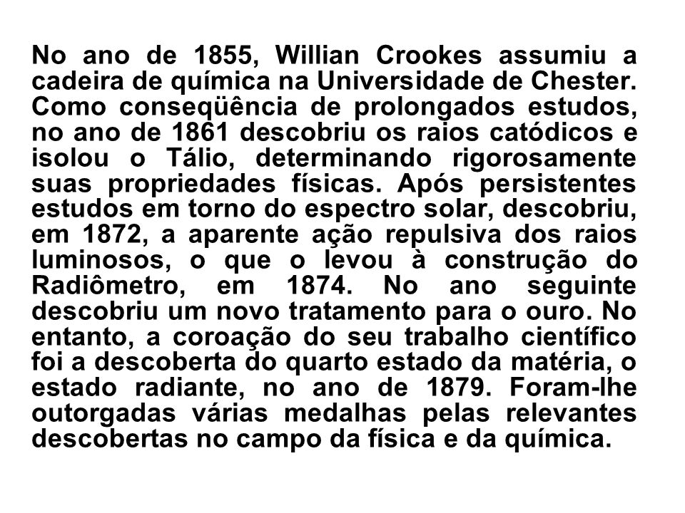 No ano de 1855, Willian Crookes assumiu a cadeira de química na Universidade de Chester.