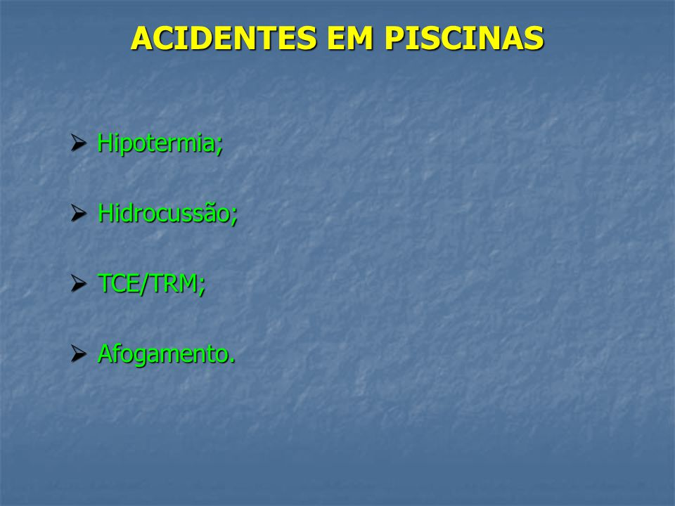 ACIDENTES EM PISCINAS Hipotermia; Hidrocussão; TCE/TRM; Afogamento.