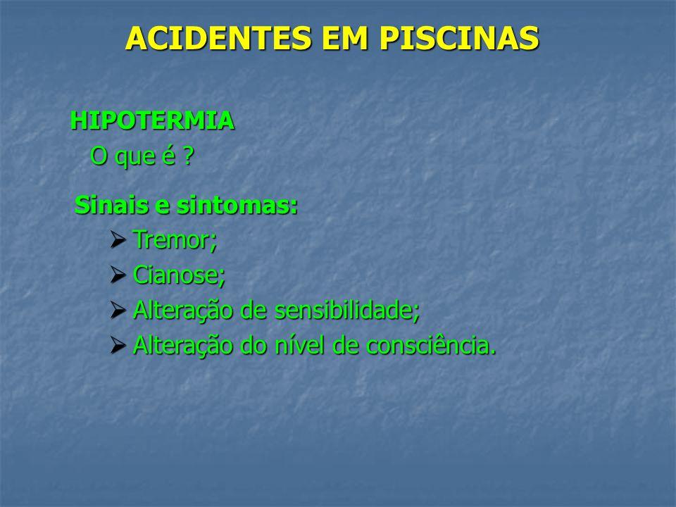 ACIDENTES EM PISCINAS HIPOTERMIA O que é Sinais e sintomas: Tremor;