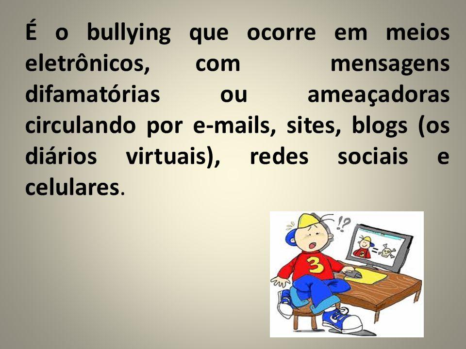 É o bullying que ocorre em meios eletrônicos, com mensagens difamatórias ou ameaçadoras circulando por e-mails, sites, blogs (os diários virtuais), redes sociais e celulares.