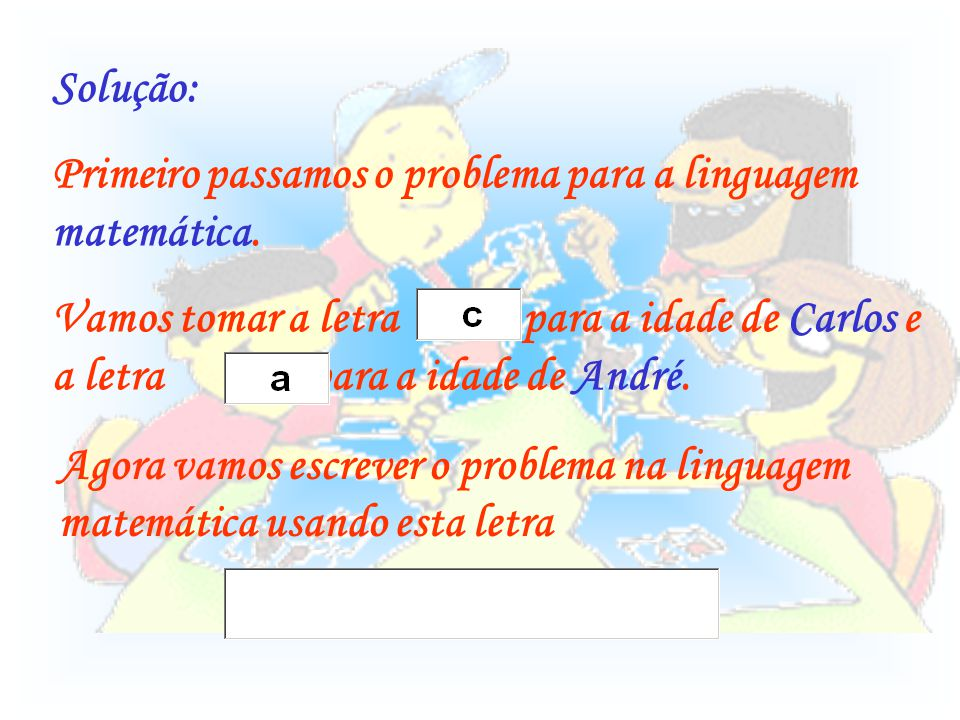 Solução: Primeiro passamos o problema para a linguagem matemática.