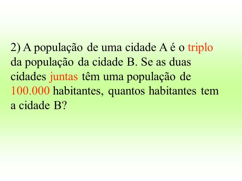 2) A população de uma cidade A é o triplo da população da cidade B