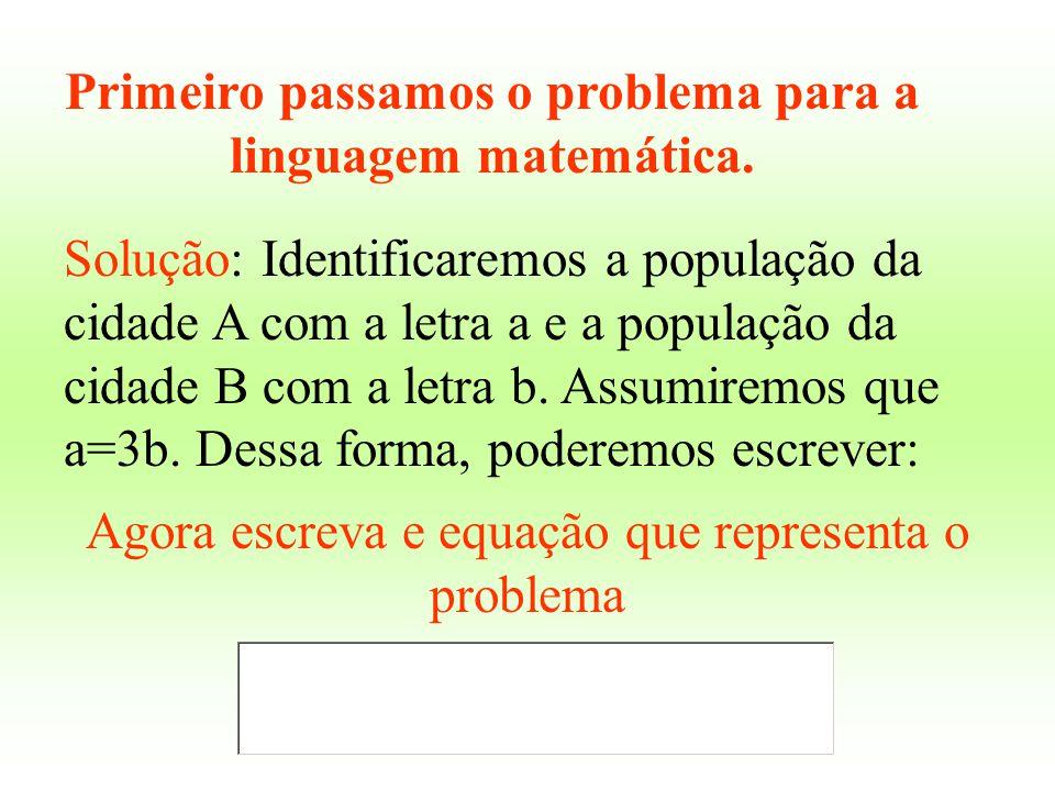 Primeiro passamos o problema para a linguagem matemática.
