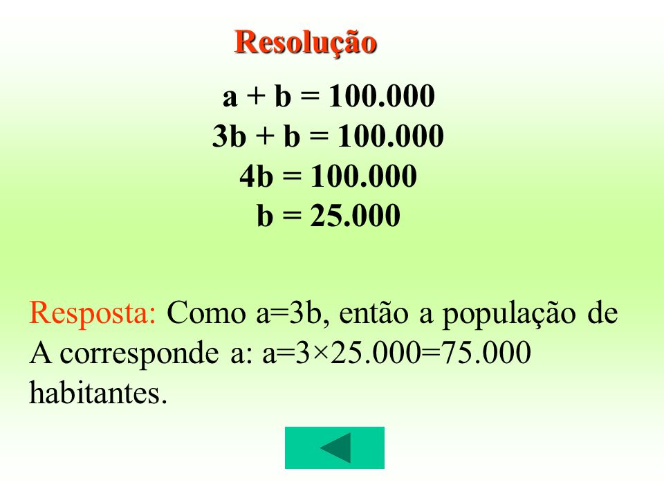 Resolução a + b = 100.000. 3b + b = 100.000. 4b = 100.000. b = 25.000.