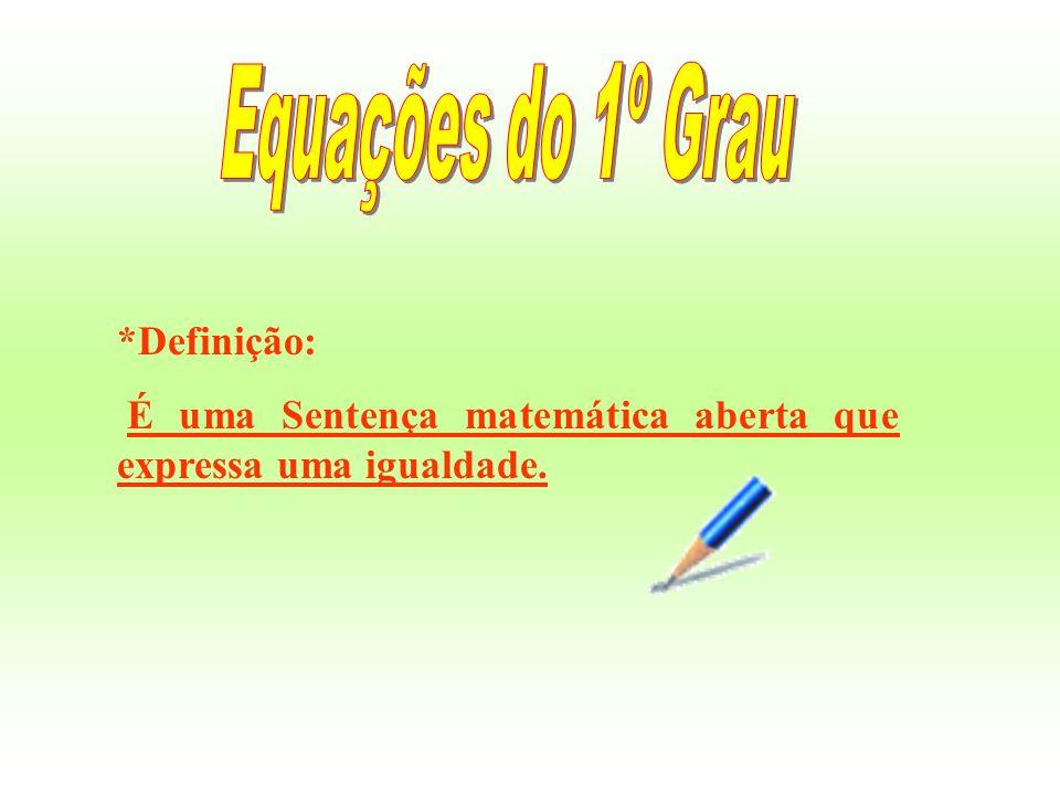 Equações do 1º Grau *Definição: É uma Sentença matemática aberta que expressa uma igualdade.
