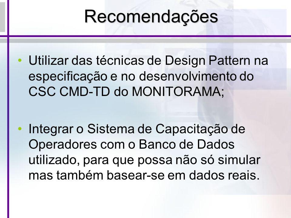 Recomendações Utilizar das técnicas de Design Pattern na especificação e no desenvolvimento do CSC CMD-TD do MONITORAMA;