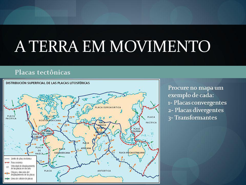 A Terra em movimento Placas tectônicas