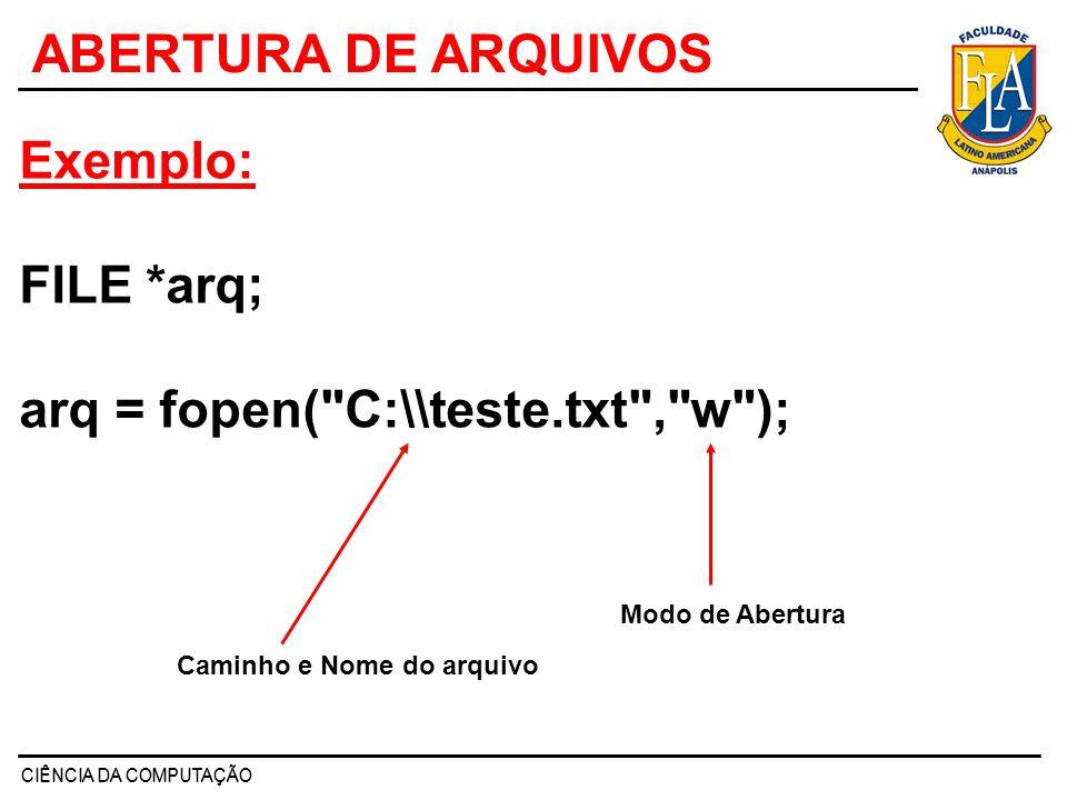ABERTURA DE ARQUIVOS Exemplo: FILE *arq;