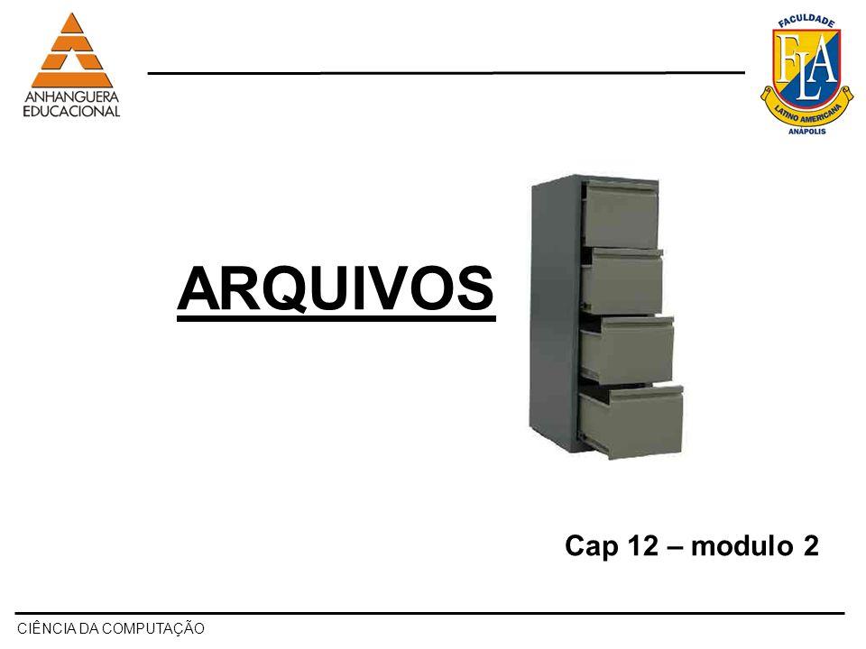 ARQUIVOS Cap 12 – modulo 2 CIÊNCIA DA COMPUTAÇÃO