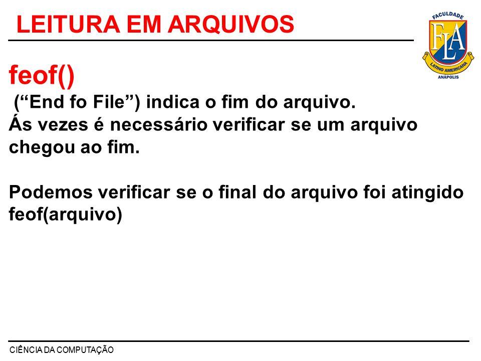 feof() ( End fo File ) indica o fim do arquivo.