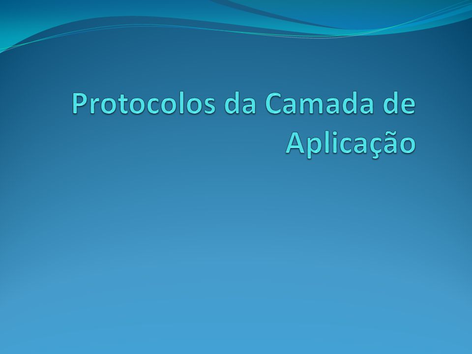 Protocolos da Camada de Aplicação