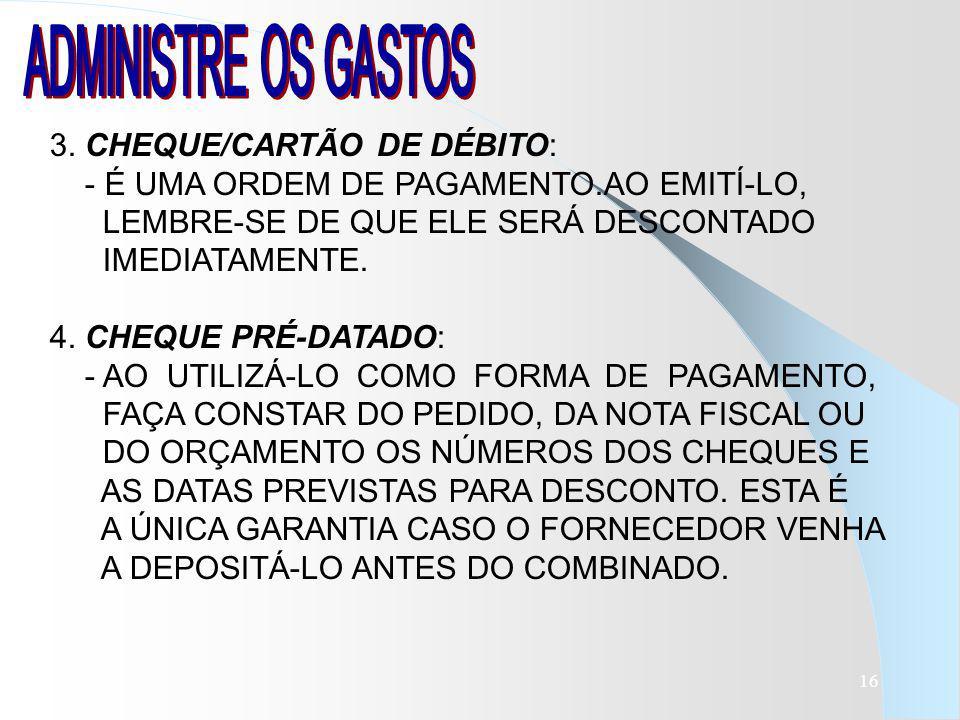 ADMINISTRE OS GASTOS 3. CHEQUE/CARTÃO DE DÉBITO: